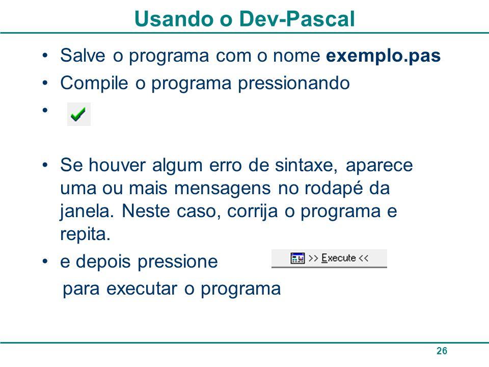 Usando o Dev-Pascal Salve o programa com o nome exemplo.pas