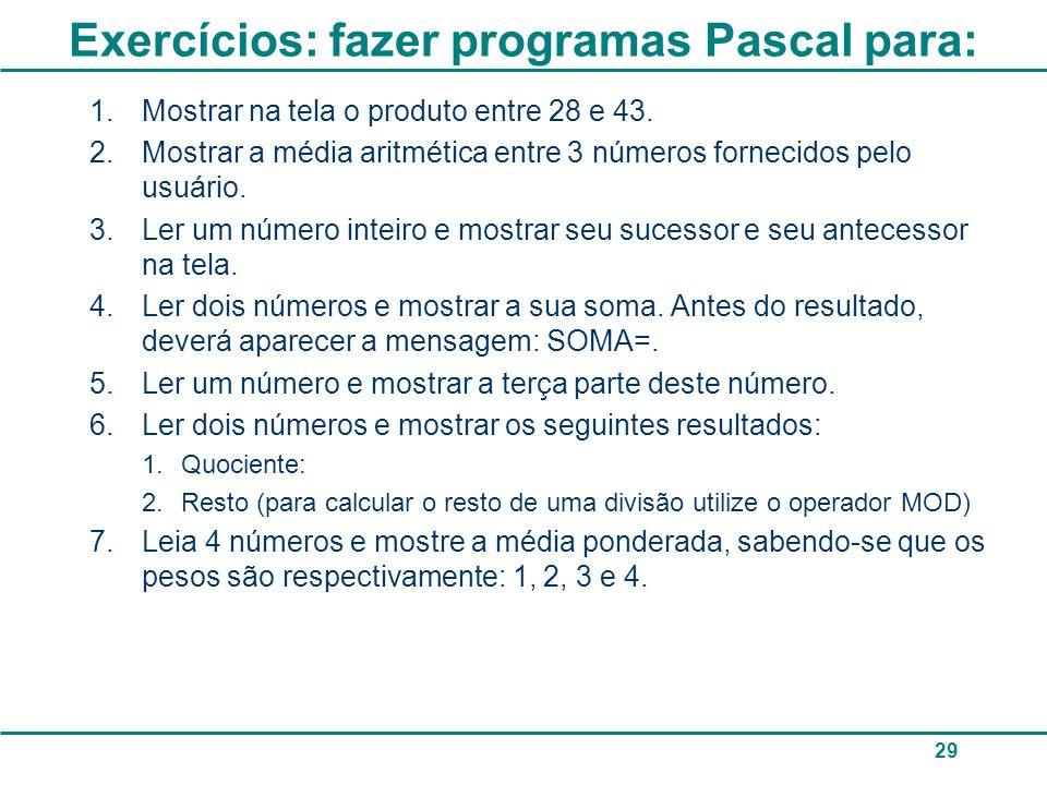 Exercícios: fazer programas Pascal para:
