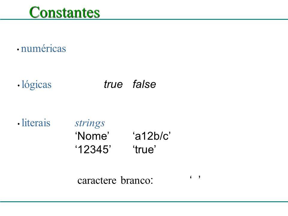 Constantes 'Nome' 'a12b/c' '12345' 'true' caractere branco: ' '
