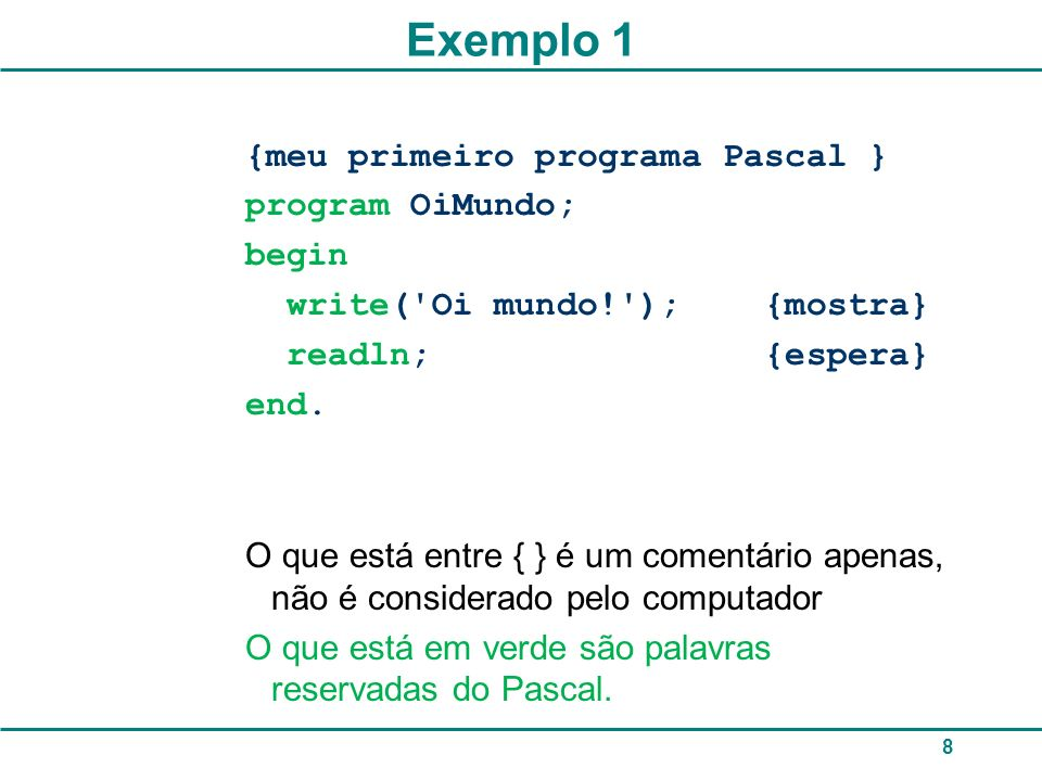 Exemplo 1 {meu primeiro programa Pascal } program OiMundo; begin