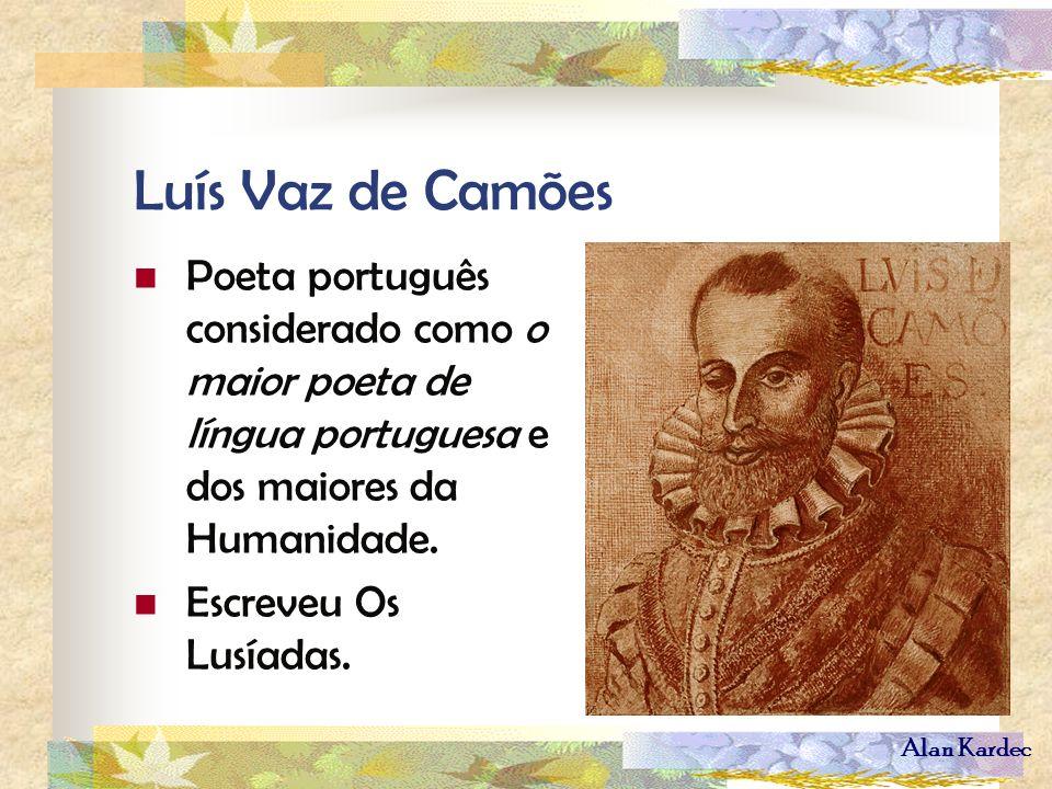 Luís Vaz de Camões Poeta português considerado como o maior poeta de língua portuguesa e dos maiores da Humanidade.