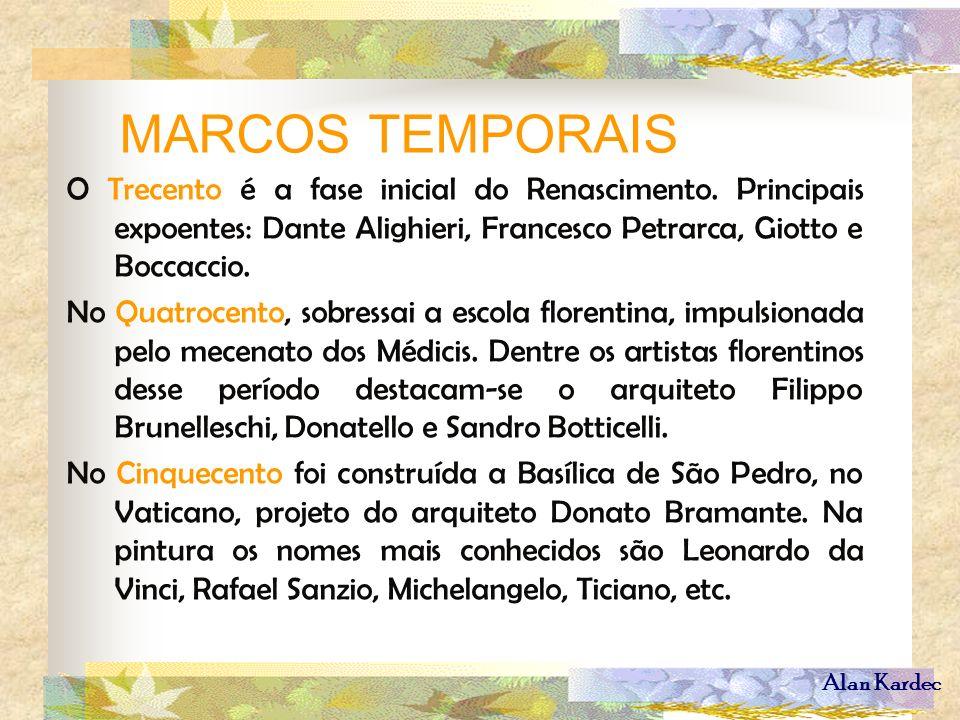 MARCOS TEMPORAIS O Trecento é a fase inicial do Renascimento. Principais expoentes: Dante Alighieri, Francesco Petrarca, Giotto e Boccaccio.