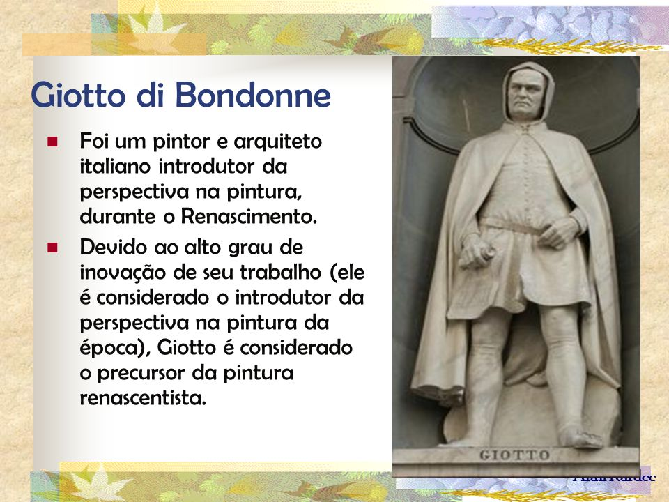 Giotto di Bondonne Foi um pintor e arquiteto italiano introdutor da perspectiva na pintura, durante o Renascimento.