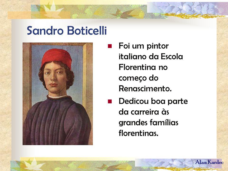 Sandro Boticelli Foi um pintor italiano da Escola Florentina no começo do Renascimento.