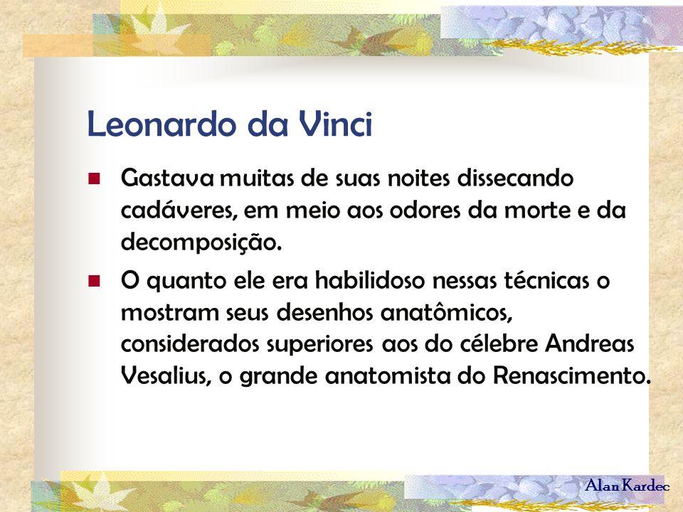 Leonardo da Vinci Gastava muitas de suas noites dissecando cadáveres, em meio aos odores da morte e da decomposição.