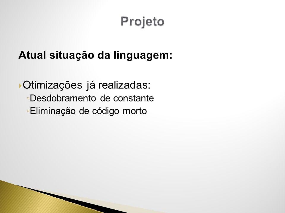 Projeto Atual situação da linguagem: Otimizações já realizadas: