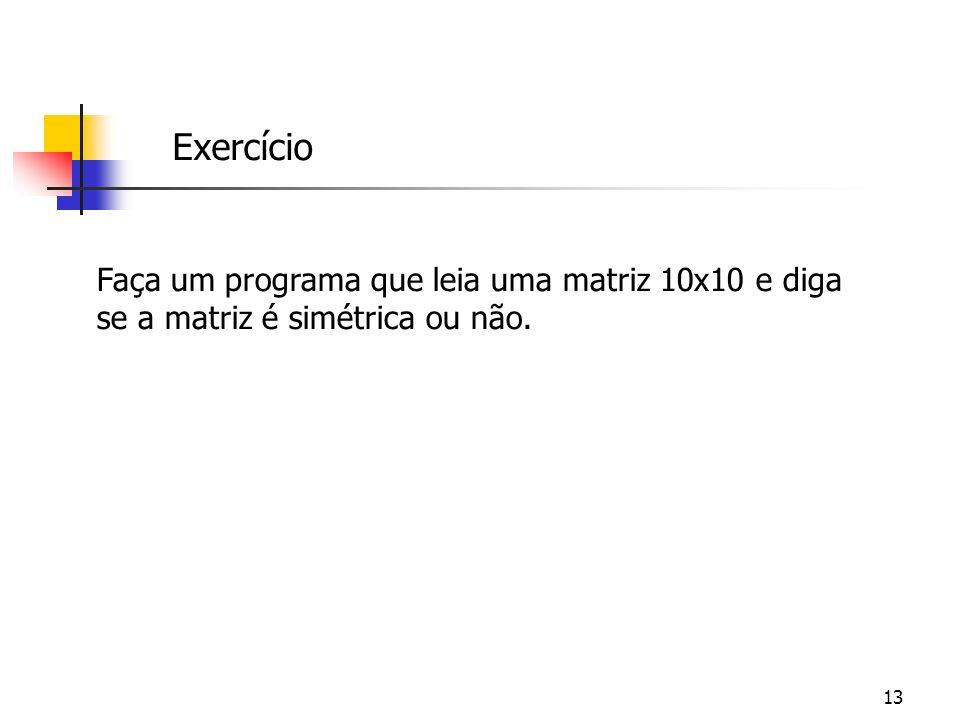 Exercício Faça um programa que leia uma matriz 10x10 e diga se a matriz é simétrica ou não.