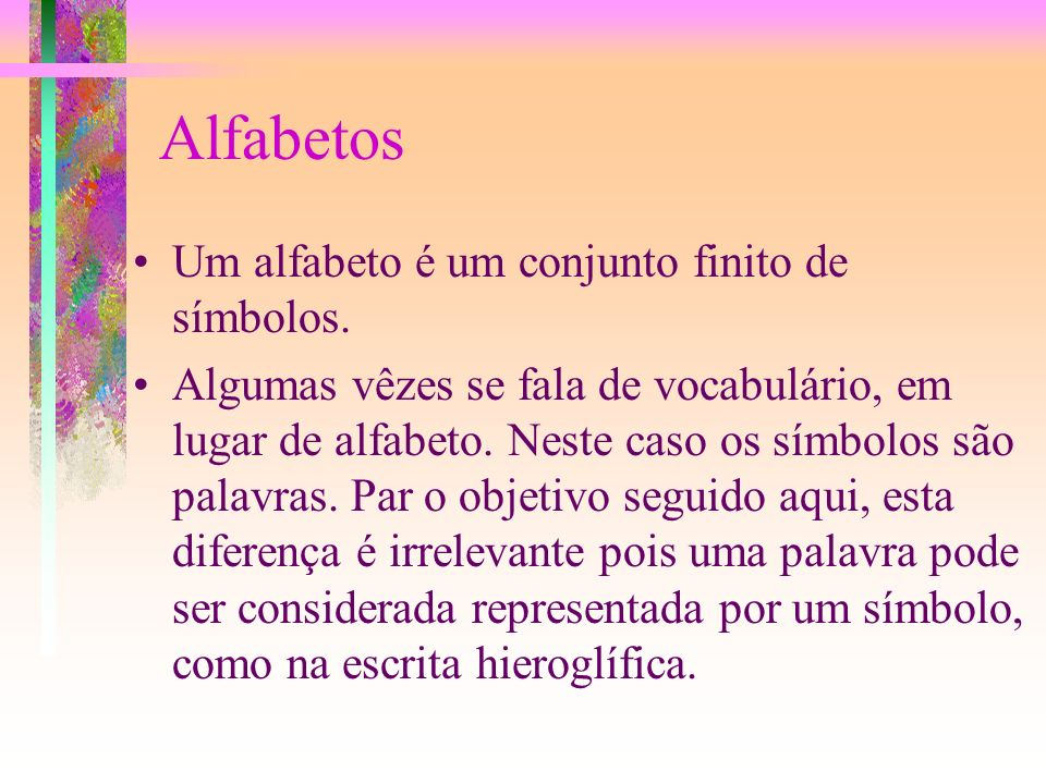 Alfabetos Um alfabeto é um conjunto finito de símbolos.