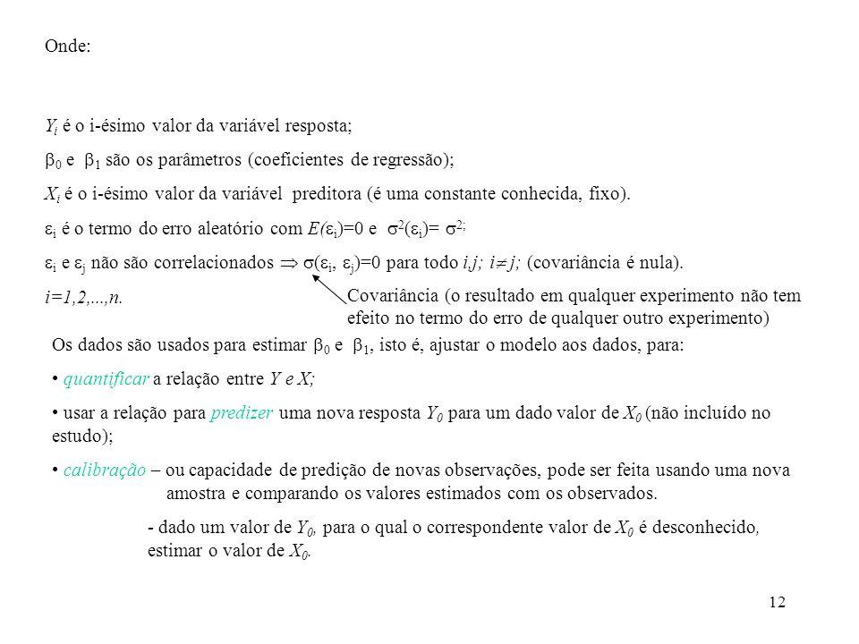 Onde:Yi é o i-ésimo valor da variável resposta; 0 e 1 são os parâmetros (coeficientes de regressão);