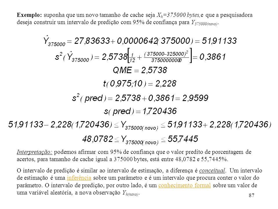 Exemplo: suponha que um novo tamanho de cache seja Xh=375000 bytes,e que a pesquisadora deseja construir um intervalo de predição com 95% de confiança para Y375000(novo).