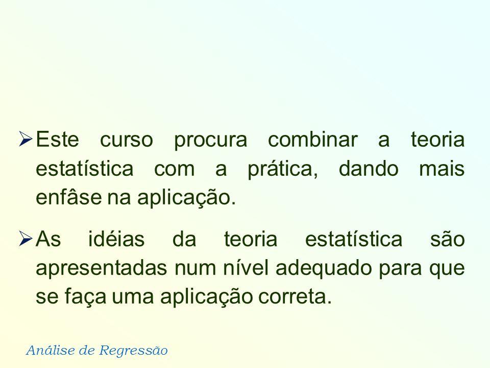 Este curso procura combinar a teoria estatística com a prática, dando mais enfâse na aplicação.