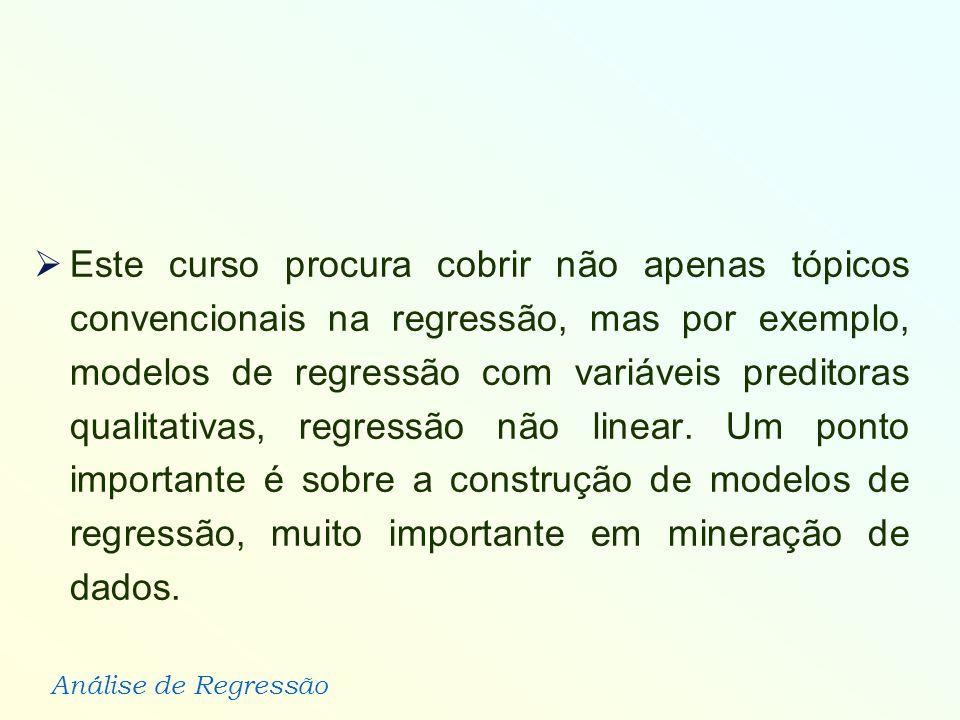 Este curso procura cobrir não apenas tópicos convencionais na regressão, mas por exemplo, modelos de regressão com variáveis preditoras qualitativas, regressão não linear.