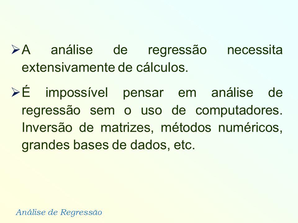 A análise de regressão necessita extensivamente de cálculos.