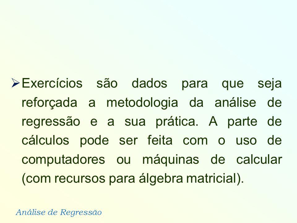 Exercícios são dados para que seja reforçada a metodologia da análise de regressão e a sua prática.