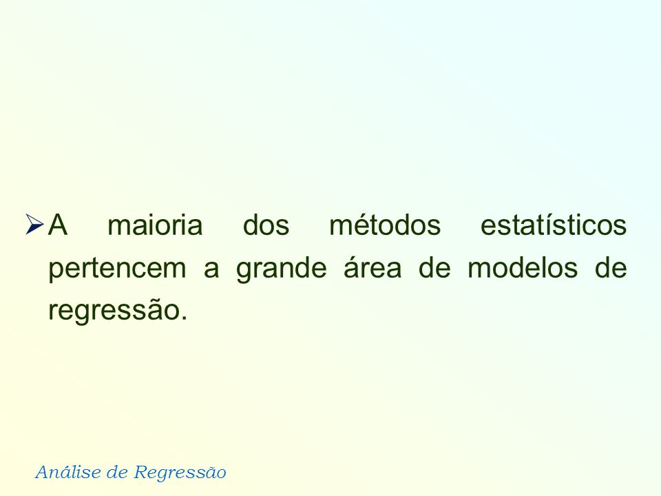 A maioria dos métodos estatísticos pertencem a grande área de modelos de regressão.