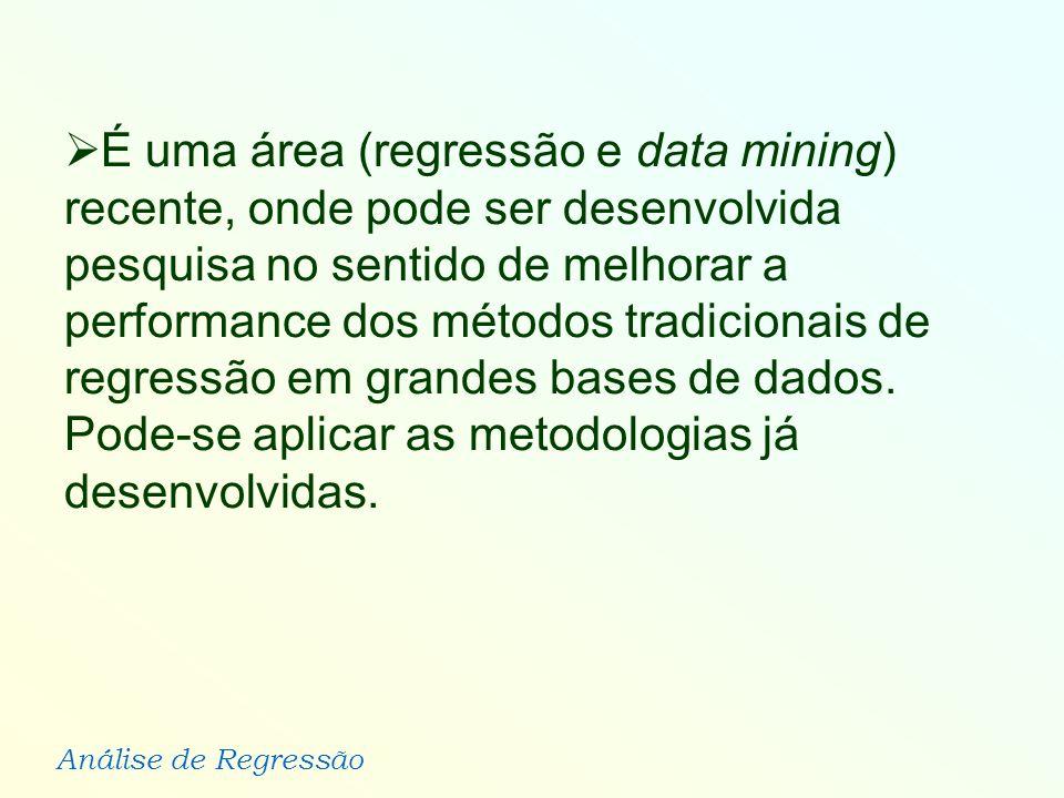 É uma área (regressão e data mining) recente, onde pode ser desenvolvida pesquisa no sentido de melhorar a performance dos métodos tradicionais de regressão em grandes bases de dados.