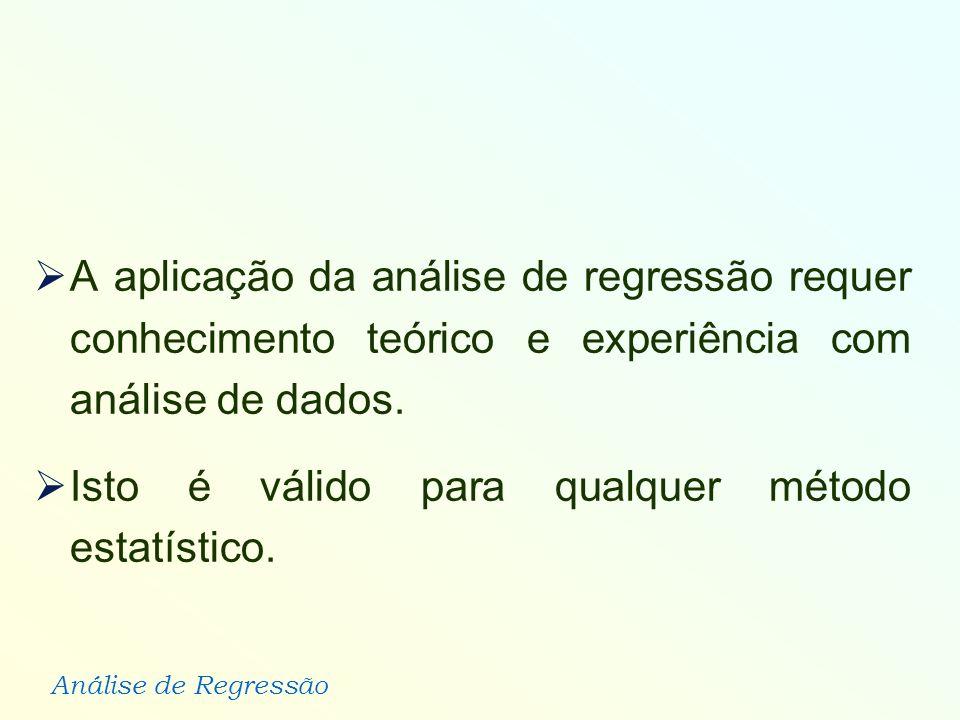 A aplicação da análise de regressão requer conhecimento teórico e experiência com análise de dados.