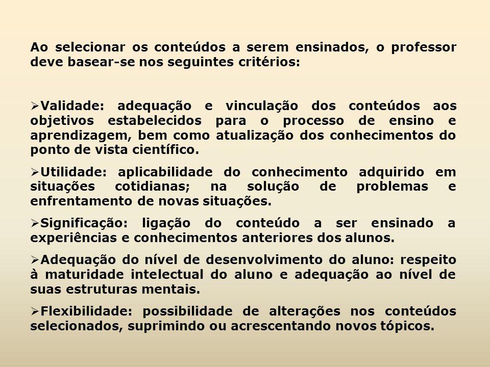 Ao selecionar os conteúdos a serem ensinados, o professor deve basear-se nos seguintes critérios: