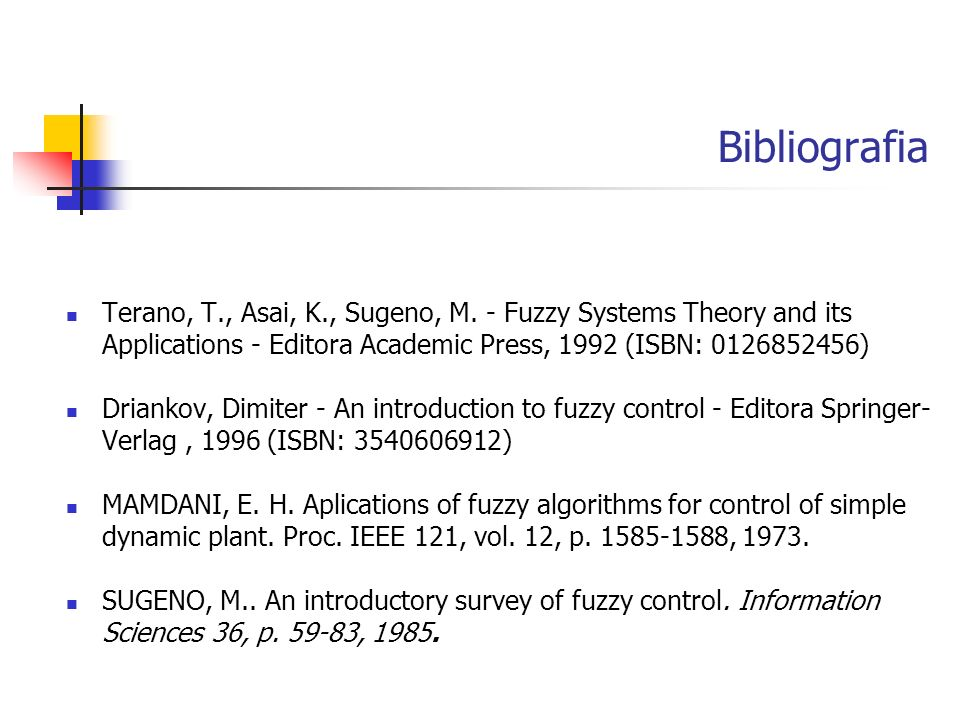 Bibliografia Terano, T., Asai, K., Sugeno, M. - Fuzzy Systems Theory and its Applications - Editora Academic Press, 1992 (ISBN: 0126852456)