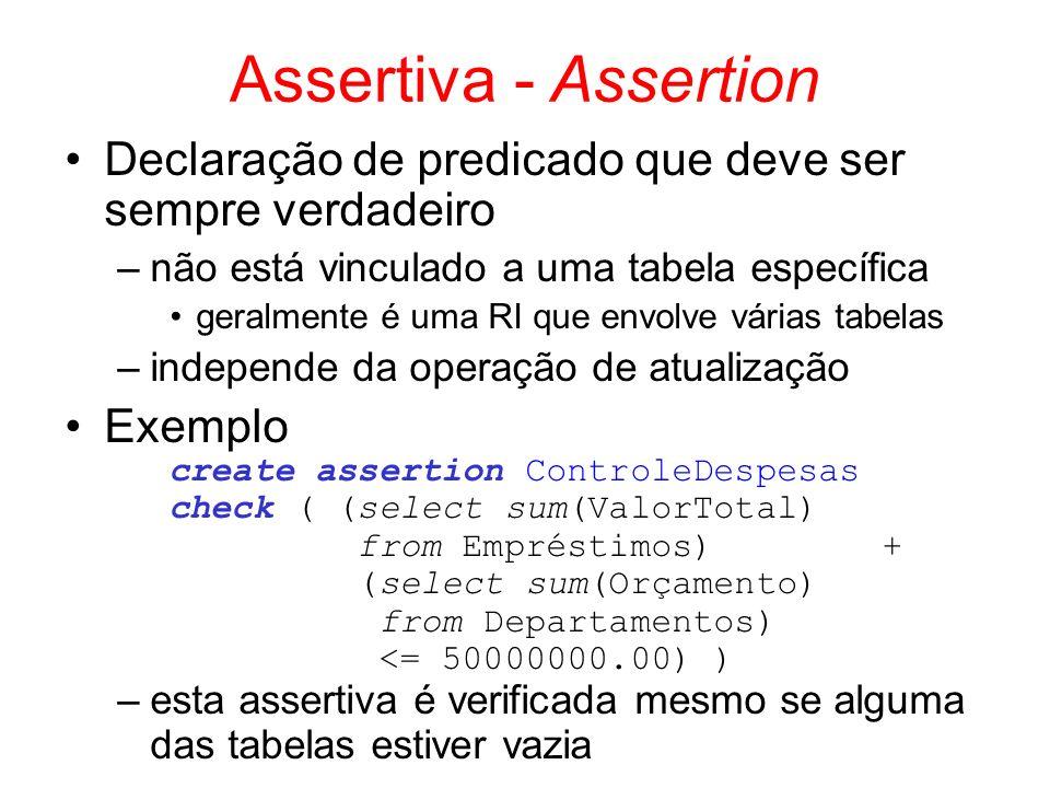 Assertiva - Assertion Declaração de predicado que deve ser sempre verdadeiro. não está vinculado a uma tabela específica.