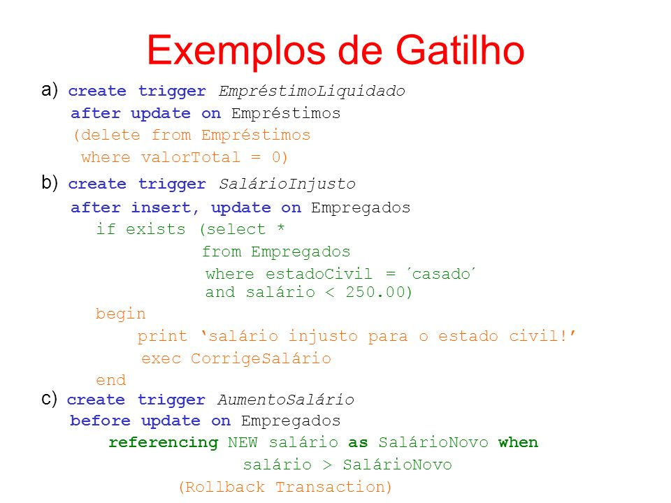 Exemplos de Gatilho a) create trigger EmpréstimoLiquidado