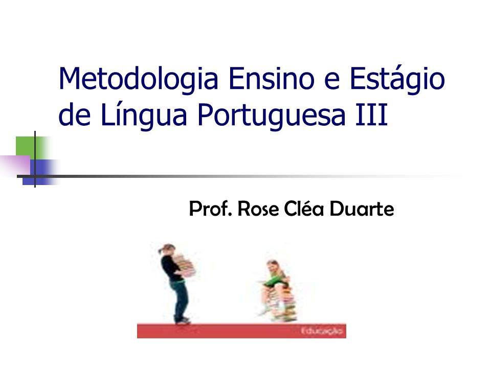Metodologia Ensino e Estágio de Língua Portuguesa III