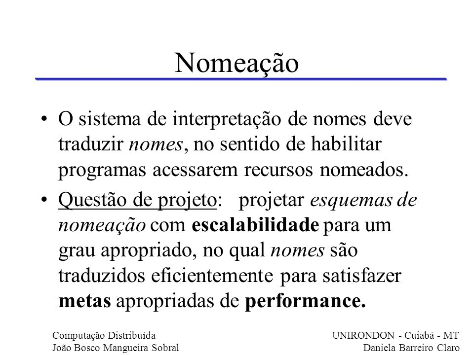 Nomeação O sistema de interpretação de nomes deve traduzir nomes, no sentido de habilitar programas acessarem recursos nomeados.