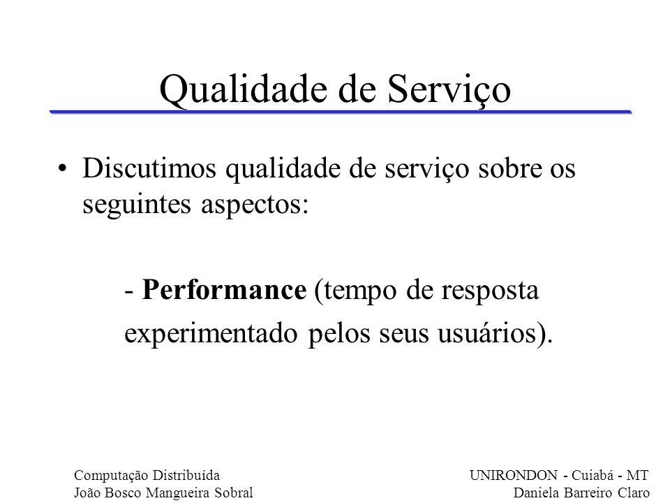 Qualidade de Serviço Discutimos qualidade de serviço sobre os seguintes aspectos: - Performance (tempo de resposta.