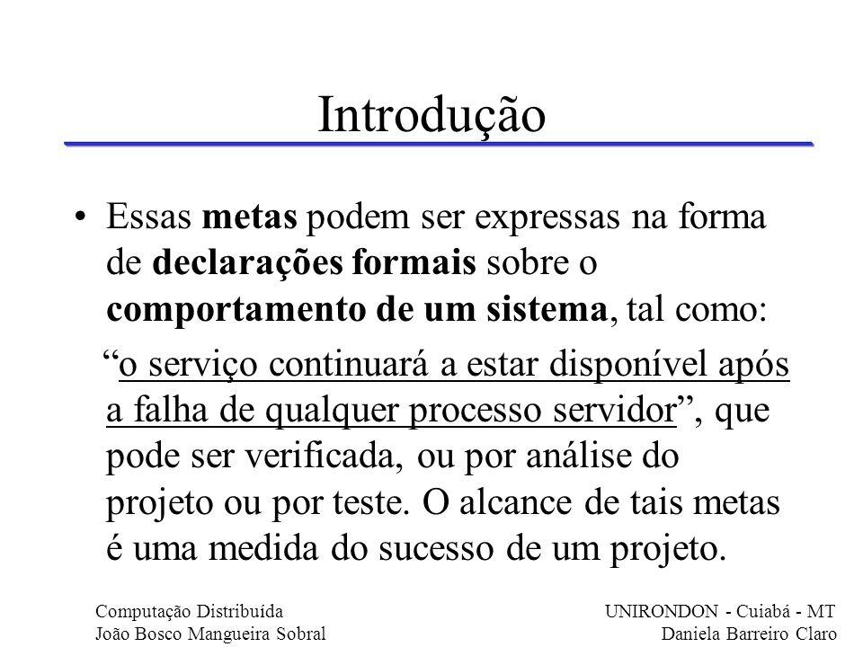 Introdução Essas metas podem ser expressas na forma de declarações formais sobre o comportamento de um sistema, tal como: