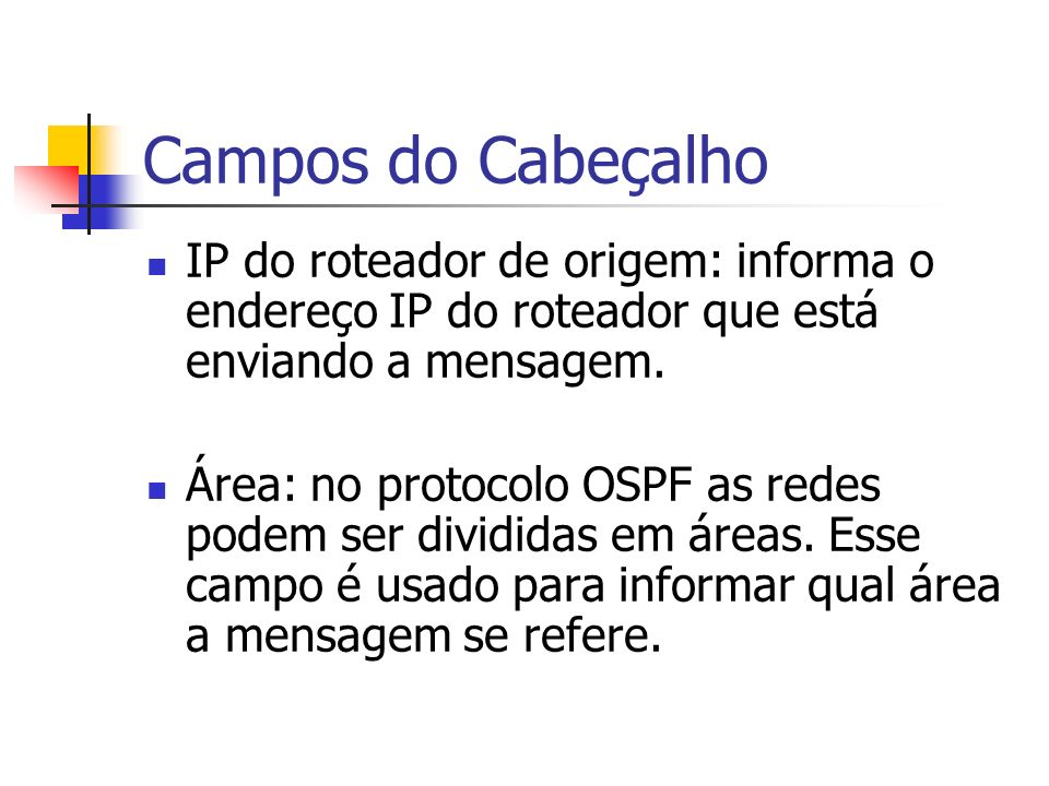 Campos do Cabeçalho IP do roteador de origem: informa o endereço IP do roteador que está enviando a mensagem.