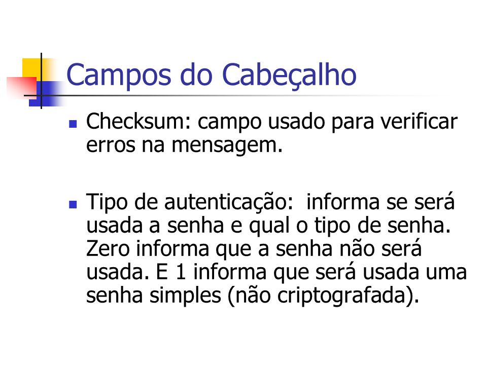 Campos do Cabeçalho Checksum: campo usado para verificar erros na mensagem.