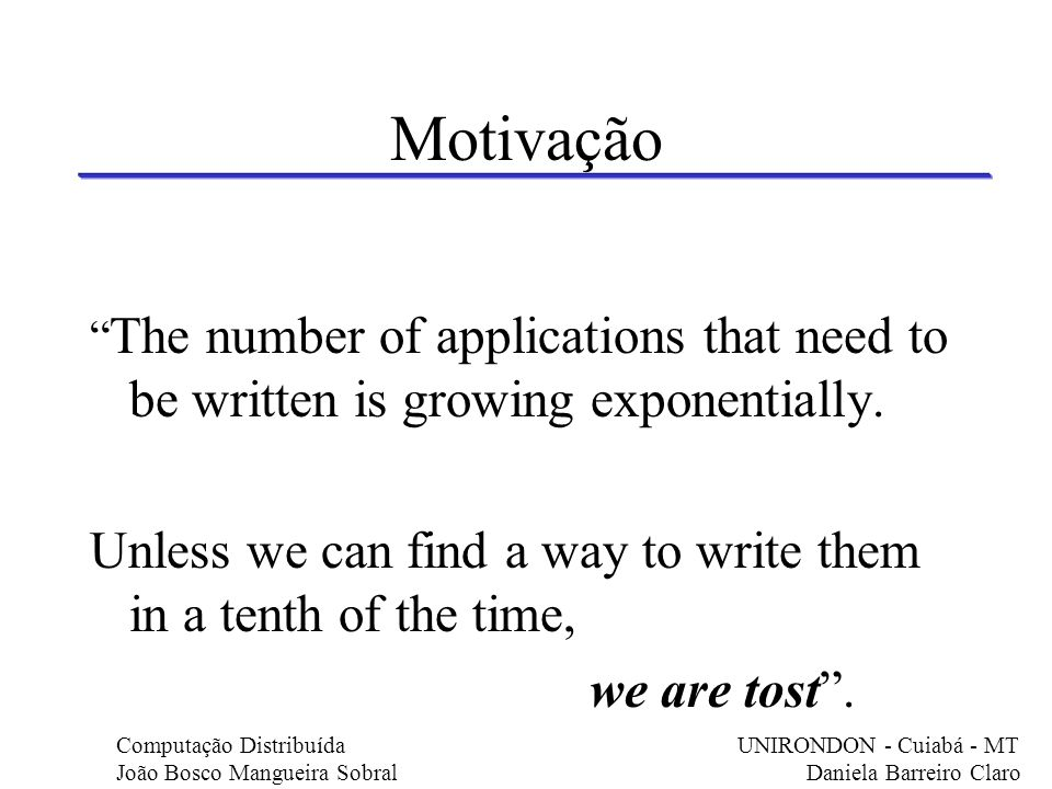 Motivação The number of applications that need to be written is growing exponentially.