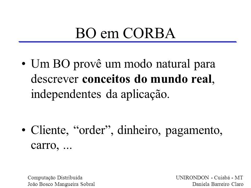 BO em CORBA Um BO provê um modo natural para descrever conceitos do mundo real, independentes da aplicação.