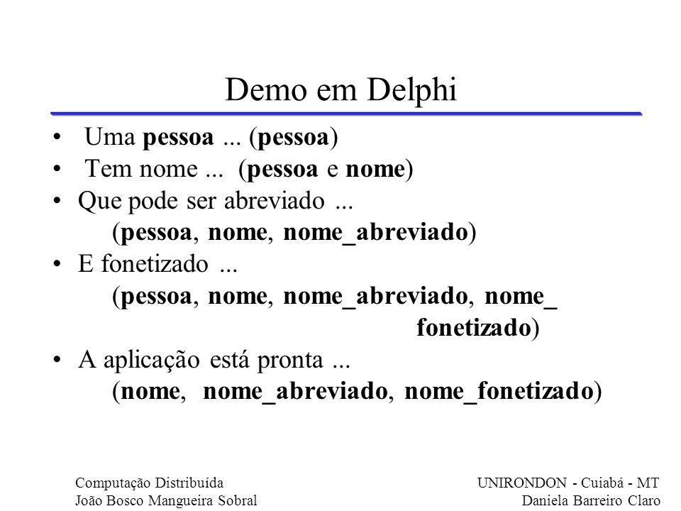 Demo em Delphi Uma pessoa ... (pessoa) Tem nome ... (pessoa e nome)