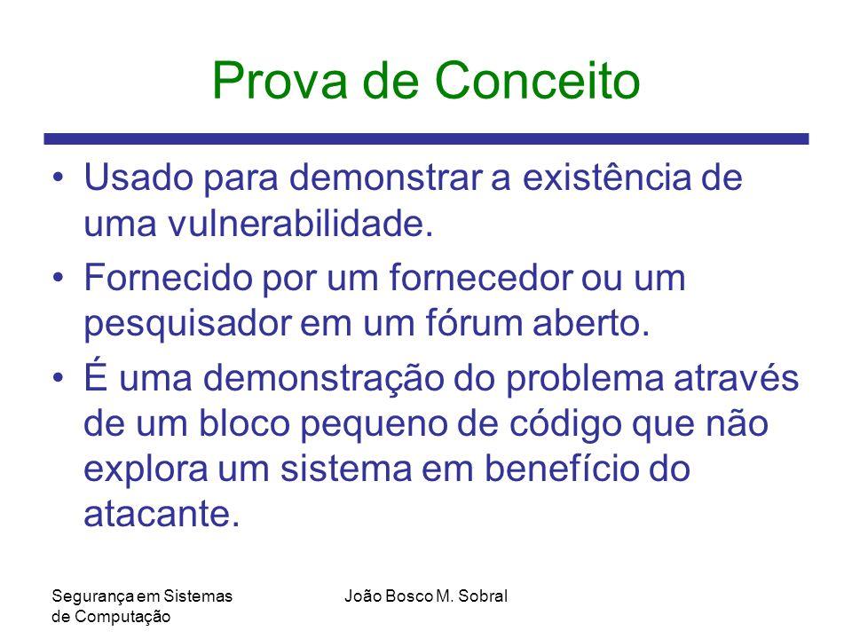 Prova de Conceito Usado para demonstrar a existência de uma vulnerabilidade. Fornecido por um fornecedor ou um pesquisador em um fórum aberto.