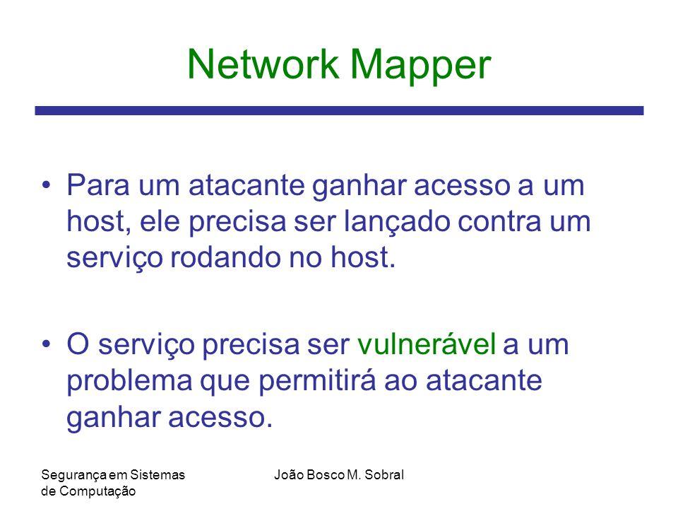 Network Mapper Para um atacante ganhar acesso a um host, ele precisa ser lançado contra um serviço rodando no host.