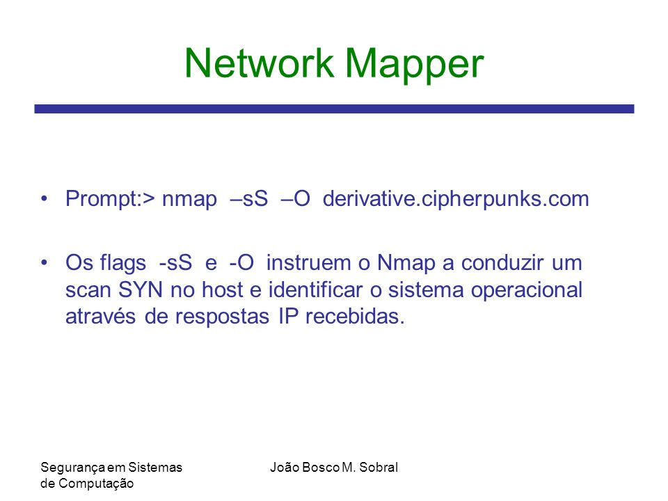 Network Mapper Prompt:> nmap –sS –O derivative.cipherpunks.com