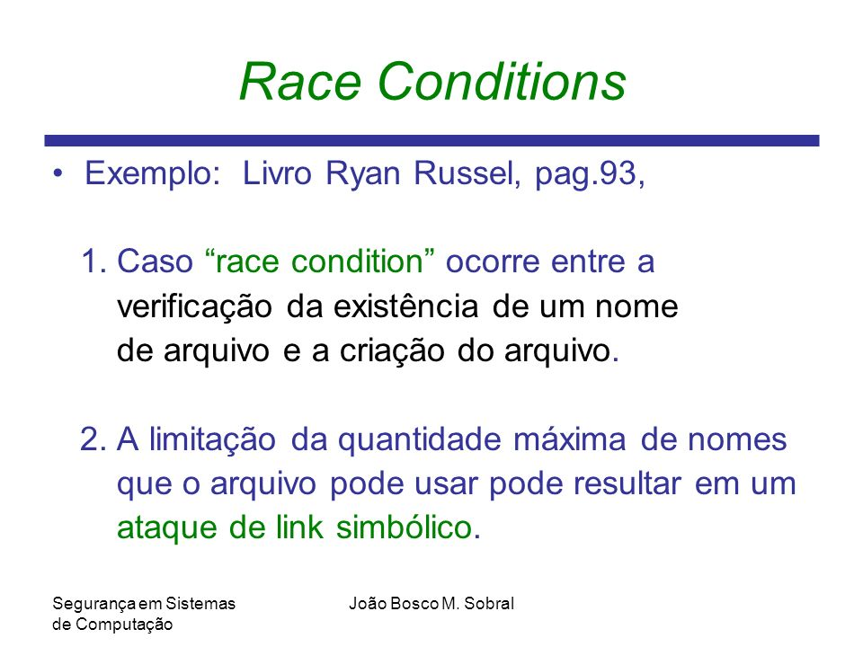 Race Conditions Exemplo: Livro Ryan Russel, pag.93,