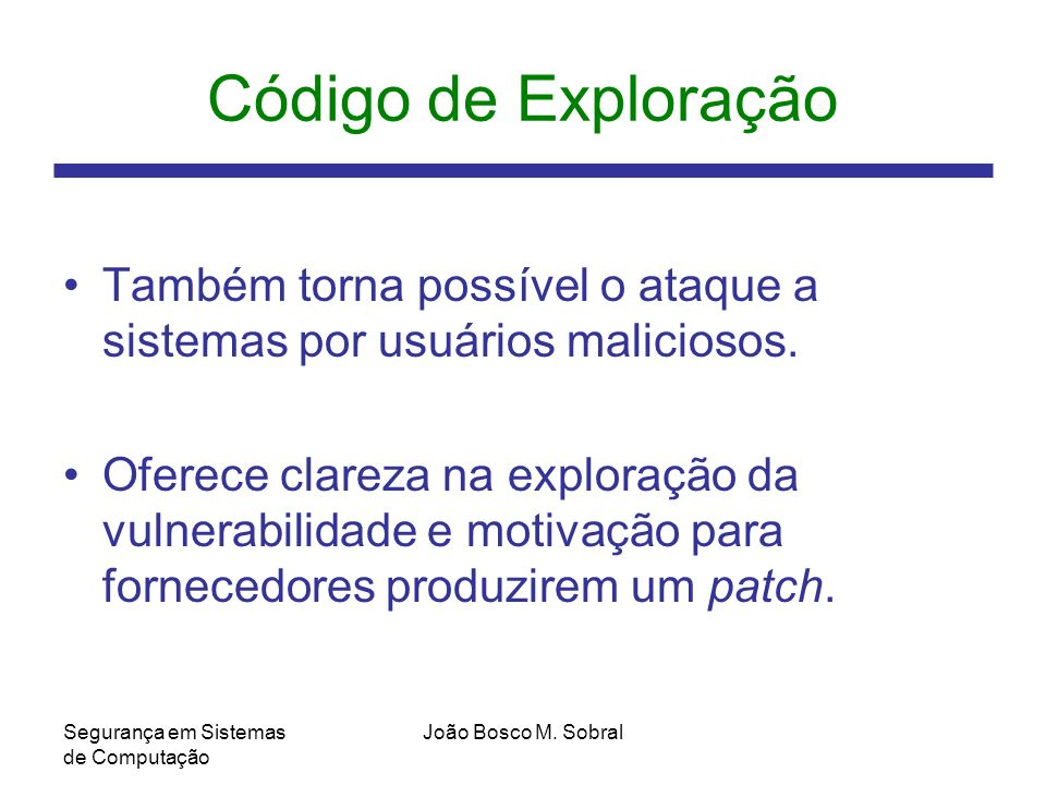 Código de Exploração Também torna possível o ataque a sistemas por usuários maliciosos.