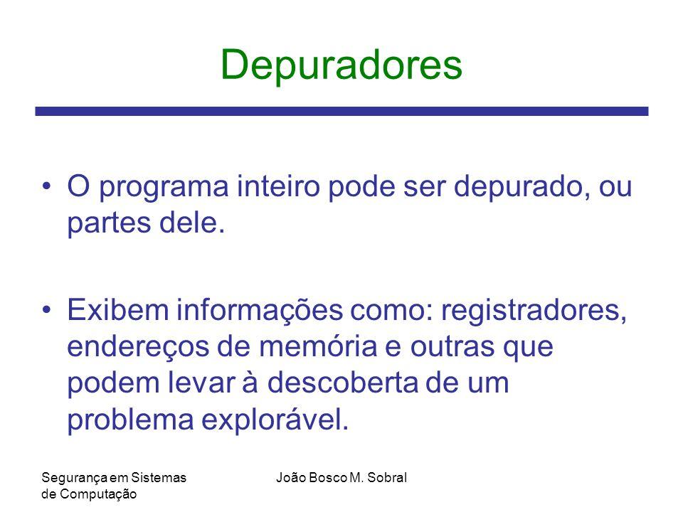 Depuradores O programa inteiro pode ser depurado, ou partes dele.