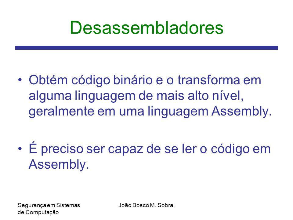 Desassembladores Obtém código binário e o transforma em alguma linguagem de mais alto nível, geralmente em uma linguagem Assembly.