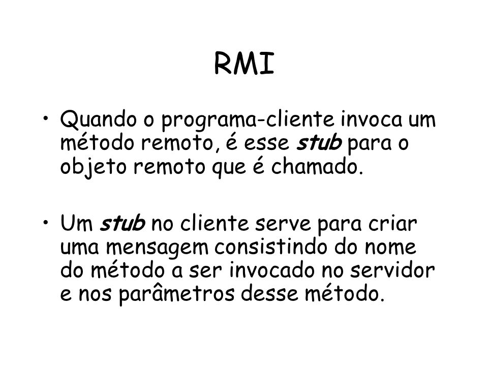 RMI Quando o programa-cliente invoca um método remoto, é esse stub para o objeto remoto que é chamado.