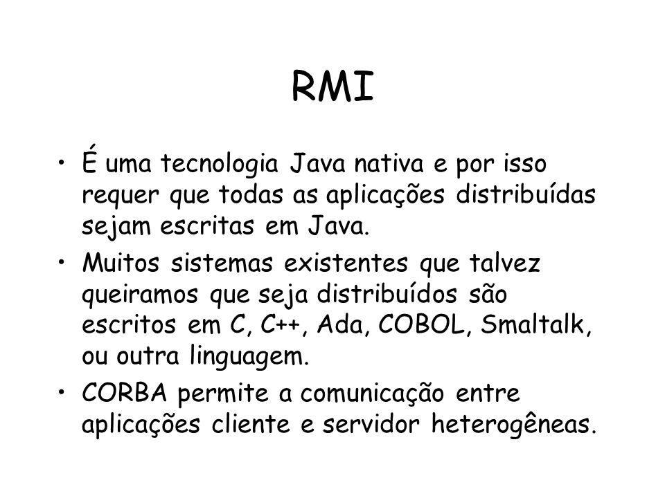 RMI É uma tecnologia Java nativa e por isso requer que todas as aplicações distribuídas sejam escritas em Java.