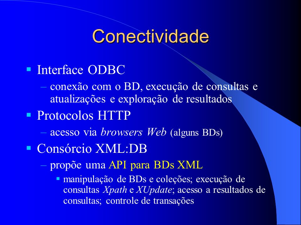 Conectividade Interface ODBC Protocolos HTTP Consórcio XML:DB
