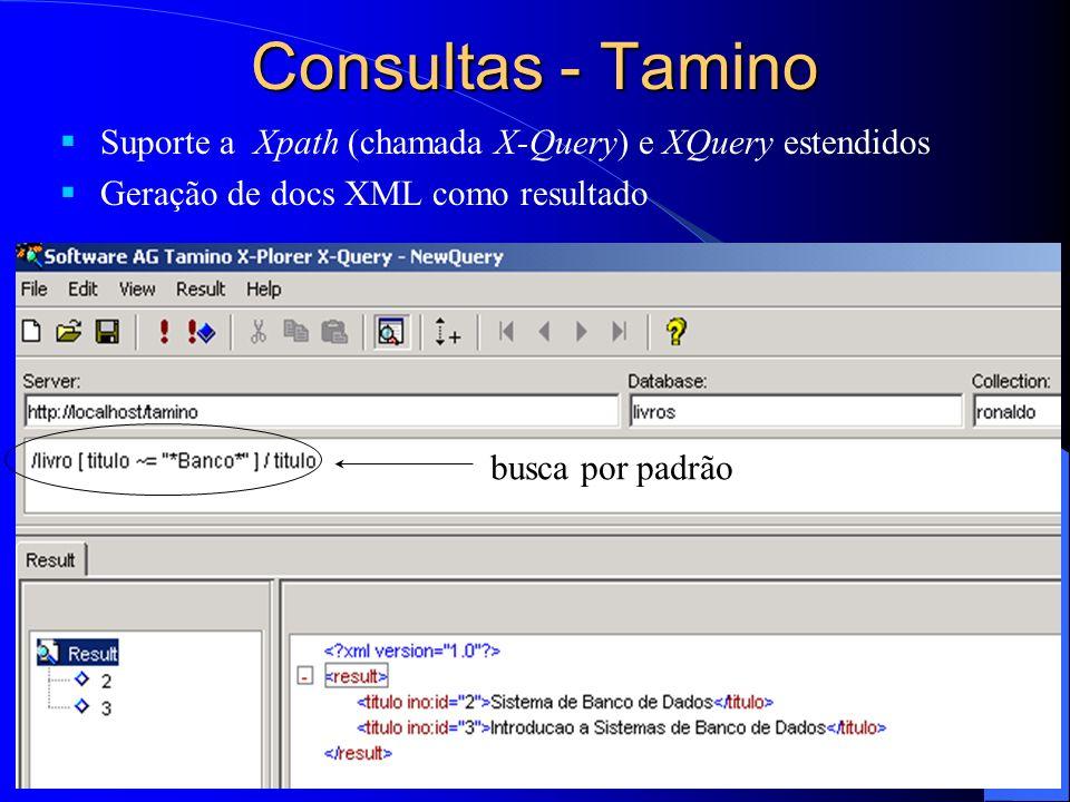 Consultas - TaminoSuporte a Xpath (chamada X-Query) e XQuery estendidos. Geração de docs XML como resultado.