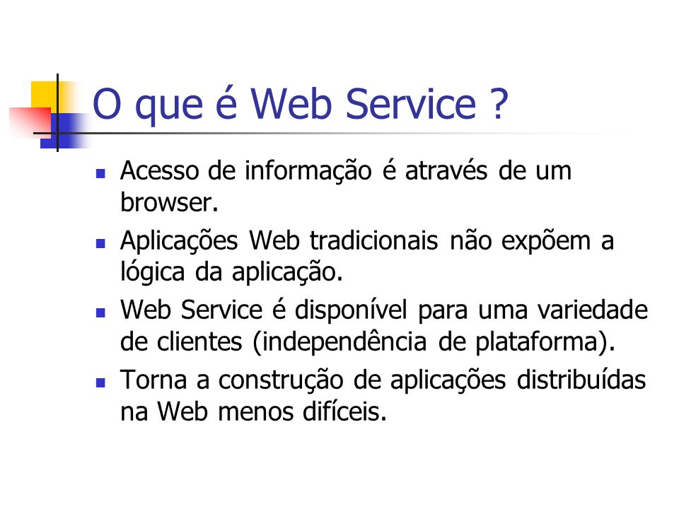 O que é Web Service Acesso de informação é através de um browser.