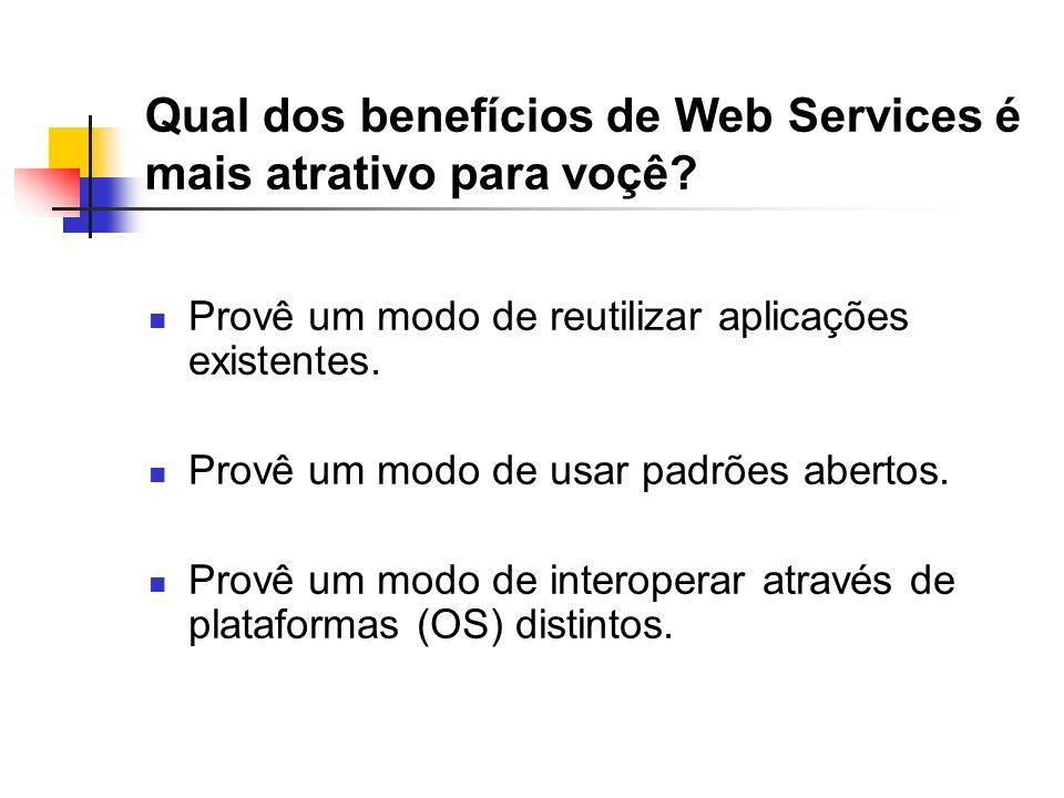 Qual dos benefícios de Web Services é mais atrativo para voçê