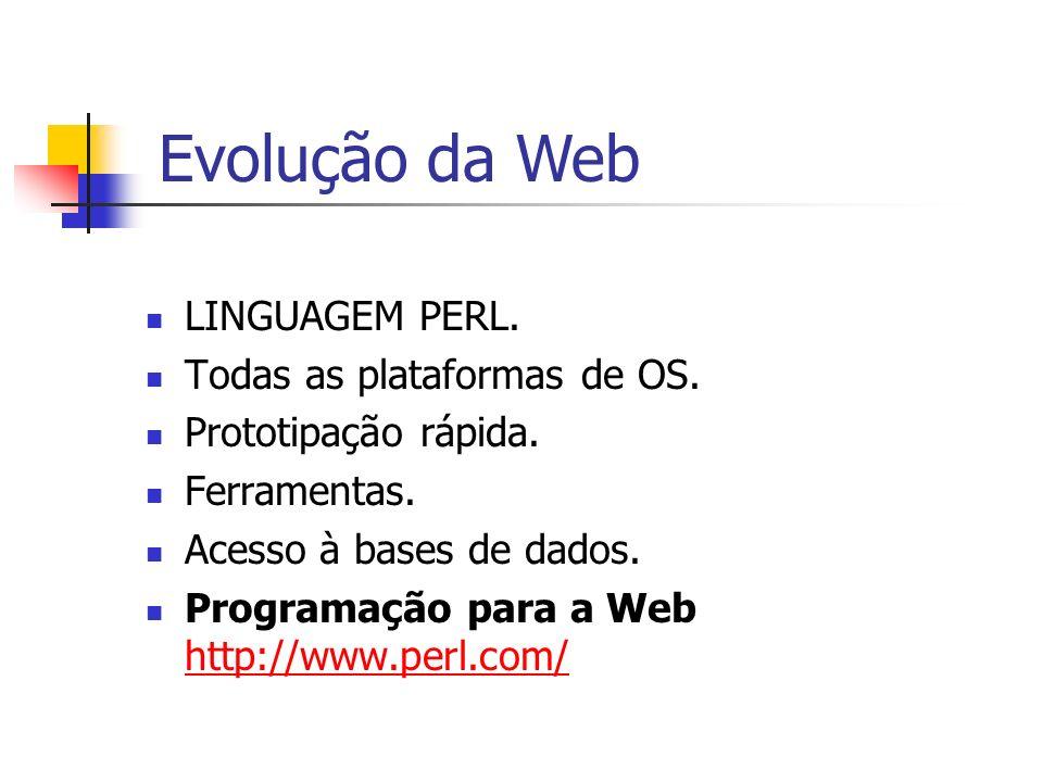 Evolução da Web LINGUAGEM PERL. Todas as plataformas de OS.