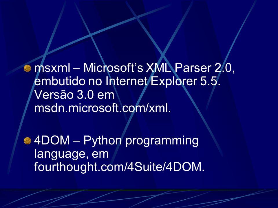 msxml – Microsoft's XML Parser 2.0, embutido no Internet Explorer 5.5. Versão 3.0 em msdn.microsoft.com/xml.