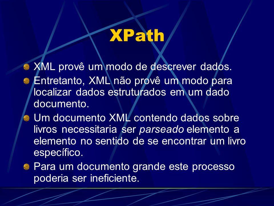 XPath XML provê um modo de descrever dados.